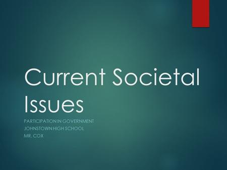 Current Societal Issues PARTICIPATION IN GOVERNMENT JOHNSTOWN HIGH SCHOOL MR. COX.