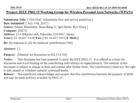 Doc: IEEE 802.15-15-0559-00-0008 Submission July 2015 Hernandez,Li,Dotlić,Miura (NICT)Slide 1 Project: IEEE P802.15 Working Group for Wireless Personal.