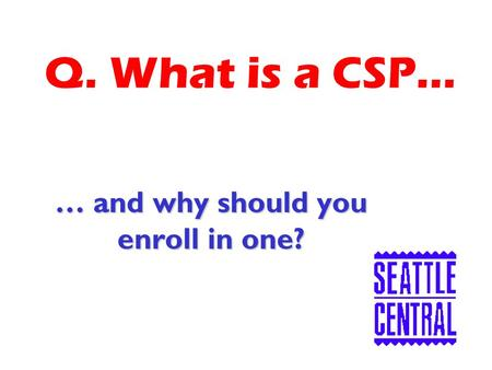 Q. What is a CSP… … and why should you enroll in one?