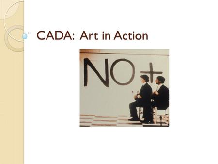 CADA: Art in Action. Dictatorial Rule The 17 year regime is roughly divided into two periods, 1973-1980, 1980-1988 The first period was characterized.