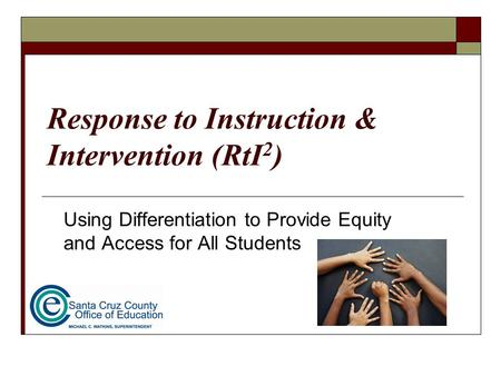 Response to Instruction & Intervention (RtI 2 ) Using Differentiation to Provide Equity and Access for All Students.