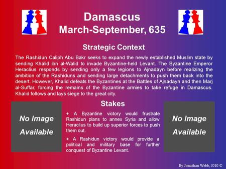 Damascus March-September, 635 Strategic Context The Rashidun Caliph Abu Bakr seeks to expand the newly established Muslim state by sending Khalid ibn al-Walid.