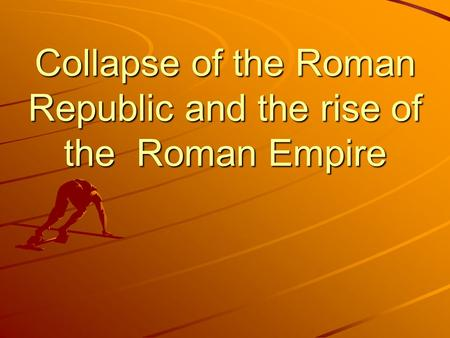 Collapse of the Roman Republic and the rise of the Roman Empire.