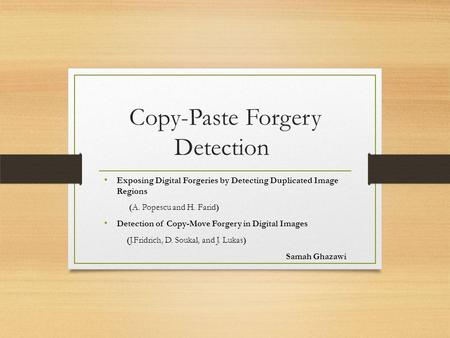 Copy-Paste Forgery Detection Exposing Digital Forgeries by Detecting Duplicated Image Regions (A. Popescu and H. Farid) Detection of Copy-Move Forgery.