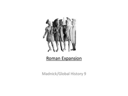 Roman Expansion Madnick/Global History 9. Italian Peninsula Rome gained control of the Italian peninsula by invading Etruscan and Greek territories.