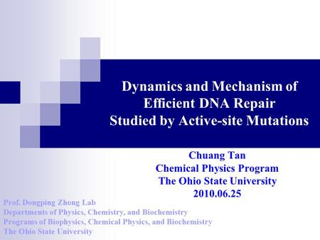 Dynamics and Mechanism of Efficient DNA Repair Studied by Active-site Mutations Chuang Tan Chemical Physics Program The Ohio State University 2010.06.25.