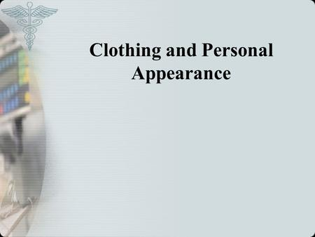 Clothing and Personal Appearance. Clothing and body adornments communicate information to others such as position, personality, and relationships.