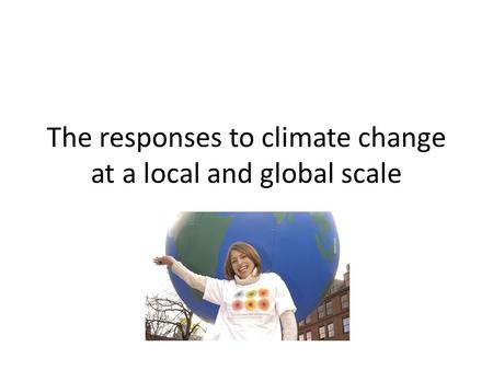 The responses to climate change at a local and global scale.