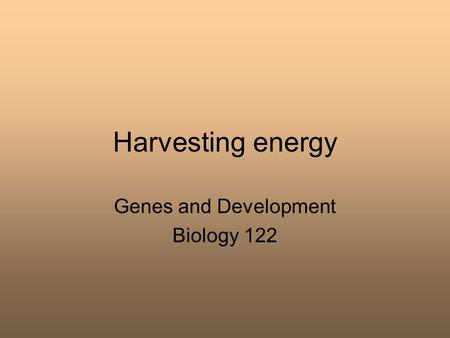 Harvesting energy Genes and Development Biology 122.