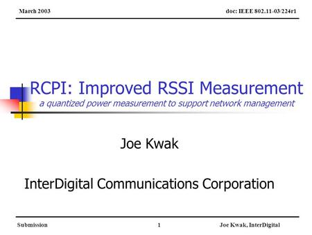 SubmissionJoe Kwak, InterDigital1 RCPI: Improved RSSI Measurement a quantized power measurement to support network management Joe Kwak InterDigital Communications.