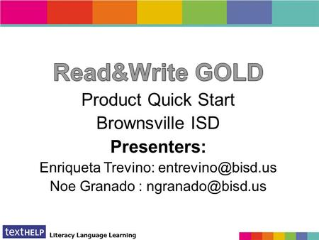 Literacy Language Learning Read&Write 8.1 GOLD. Literacy Language Learning Texthelp Team Nancy Welch – Texthelp's Valley Rep