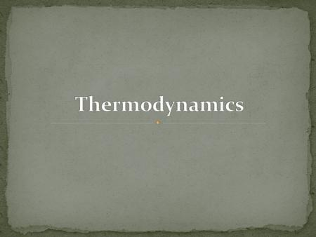 ThermodynamicsM. D. Eastin Forms of Energy Energy comes in a variety of forms… Potential MechanicalChemicalElectrical InternalKinetic Heat.