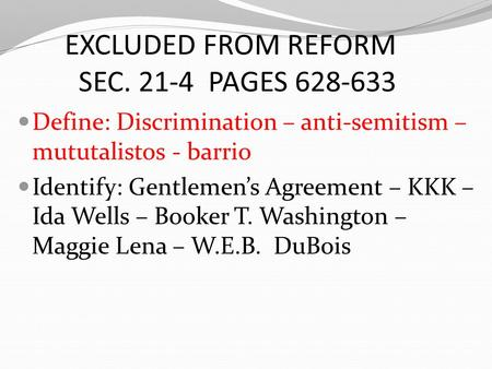 EXCLUDED FROM REFORM SEC. 21-4 PAGES 628-633 Define: Discrimination – anti-semitism – mututalistos - barrio Identify: Gentlemen's Agreement – KKK – Ida.