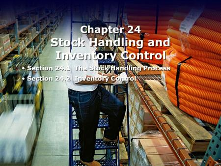 Chapter 24 Stock Handling and Inventory Control Section 24.1 The Stock Handling Process Section 24.2 Inventory Control Section 24.1 The Stock Handling.