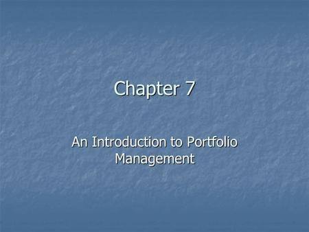 Chapter 7 An Introduction to Portfolio Management.