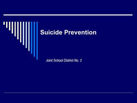 Suicide Prevention Joint School District No. 2. What does the legal system require of schools?  Idaho Code 33-512B Suicidal Tendencies….Duty to Warn.