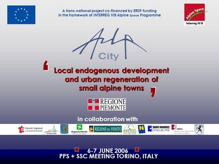 L ocal endogenous development and urban regeneration of small alpine towns ' ' ' ' A trans-national project co-financed by ERDF funding in the framework.