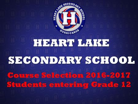 HEART LAKE SECONDARY SCHOOL Course Selection 2016-2017 Students entering Grade 12.