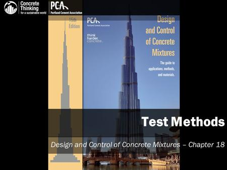 Test Methods Design and Control of Concrete Mixtures – Chapter 18.