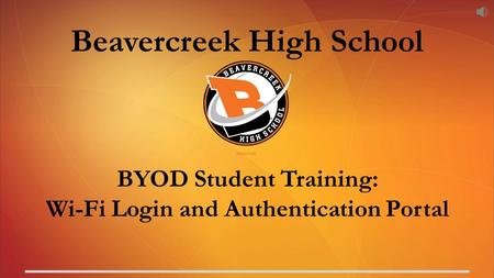 Beavercreek High School BYOD Student Training: Wi-Fi Login and Authentication Portal.