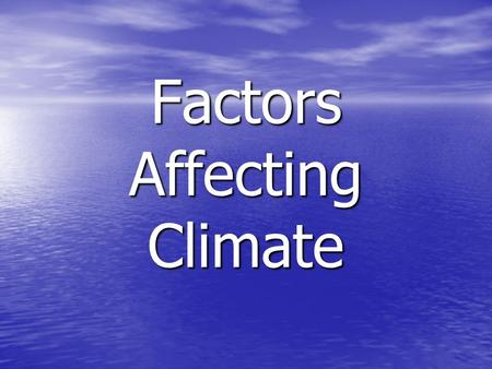 Factors Affecting Climate. An easy way to remember… O-ocean currents W-wind patterns E-elevationL-latitude L-landforms/water bodies.