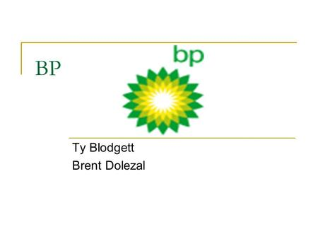 BP Ty Blodgett Brent Dolezal. Table of Contents Industry Analysis…………...……………Brent History………………………………………..Ty Company Analysis…………………….……Ty Competitor.