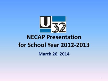 NECAP Presentation for School Year 2012-2013 March 26, 2014 1.