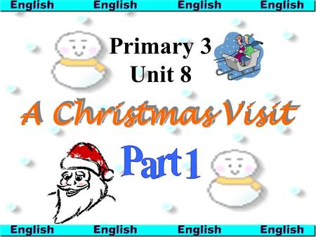 Christmas A Christmas Visit Primary 3 Unit 8 What do we do at Christmas? We give presents to our friends.