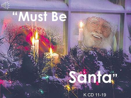 """Must Be Santa "" Index K CD 11-19 Who's got a beard that's long and white? Santa's got a beard that's long and white."