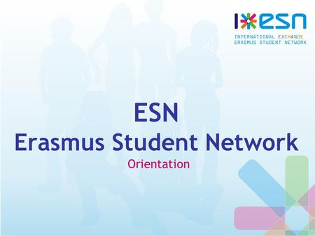 ESN Erasmus Student Network Orientation. What is ESN? One of the biggest non-profit interdisciplinary student's organisations in Europe (1989) Aim: support.