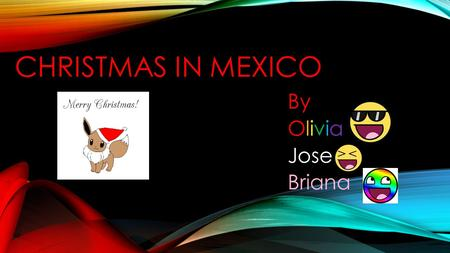CHRISTMAS IN MEXICO By Olivia Jose Briana. MEXICA N FOOD They eat tamales, roast pork leg,and eggnog.