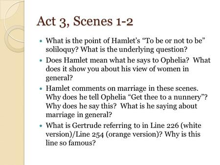 "Act 3, Scenes 1-2 What is the point of Hamlet's ""To be or not to be"" soliloquy? What is the underlying question? Does Hamlet mean what he says to Ophelia?"