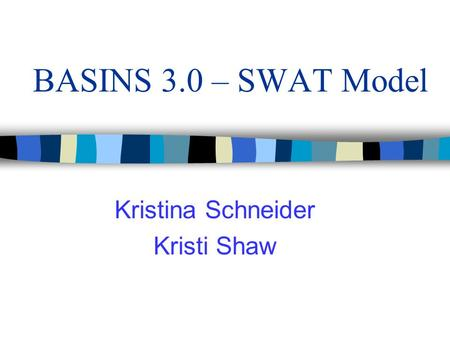 BASINS 3.0 – SWAT Model Kristina Schneider Kristi Shaw.