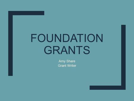 FOUNDATION GRANTS Amy Share Grant Writer. Introduction ■ Started in August 2015 ■ Support 13 state offices ■ 2 FT, 1 new PT.