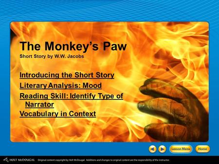 The Monkey's Paw Short Story by W.W. Jacobs Introducing the Short Story Literary Analysis: Mood Reading Skill: Identify Type of Narrator Vocabulary in.