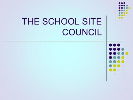 THE SCHOOL SITE COUNCIL. WHAT IS A SCHOOL SITE COUNCIL, AND WHO ARE MEMBERS? The School Site Council (SSC) is an elected or selected group representative.