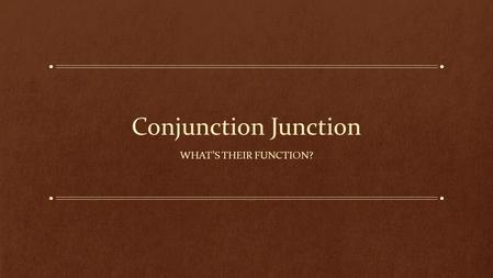<strong>Conjunction</strong> Junction WHAT'S THEIR FUNCTION?. What are <strong>conjunctions</strong>, anyway? A <strong>conjunction</strong> is a word <strong>used</strong> to connect clauses or sentences or to coordinate.