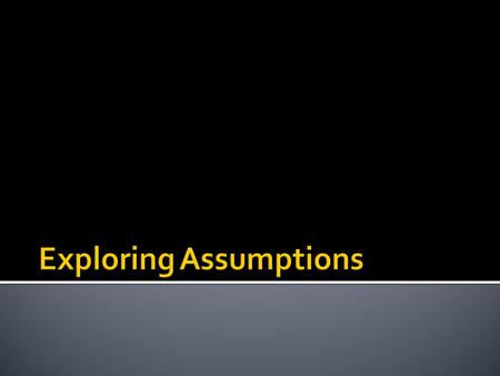  Assumptions are an essential part of statistics and the process of building and testing models.  There are many different assumptions across the range.