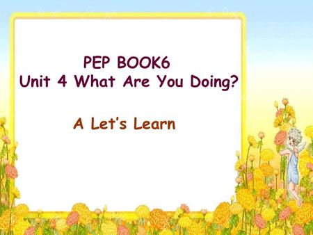 PEP BOOK6 Unit 4 What Are You Doing? A Let's Learn.