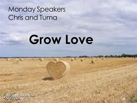 Monday Speakers Chris and Tuma Grow Love.