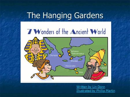 Written by Lin Donn Illustrated by Phillip Martin The Hanging Gardens.