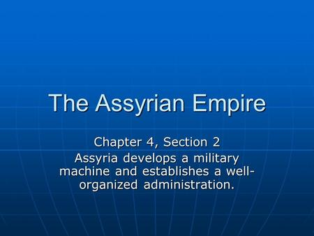 The Assyrian Empire Chapter 4, Section 2