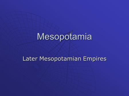 Later Mesopotamian Empires