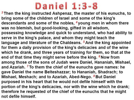 3 Then the king instructed Ashpenaz, the master of his eunuchs, to bring some of the children of Israel and some of the king's descendants and some of.