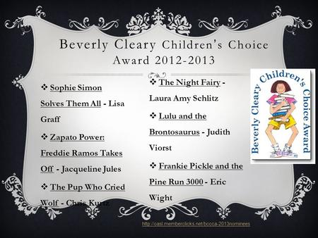  Sophie Simon Solves Them All - Lisa Graff  Zapato Power: Freddie Ramos Takes Off - Jacqueline Jules  The Pup Who Cried Wolf - Chris Kurtz Beverly Cleary.