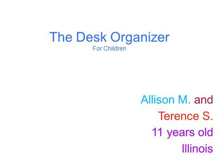 The Desk Organizer For Children Allison M. and Terence S. 11 years old Illinois.