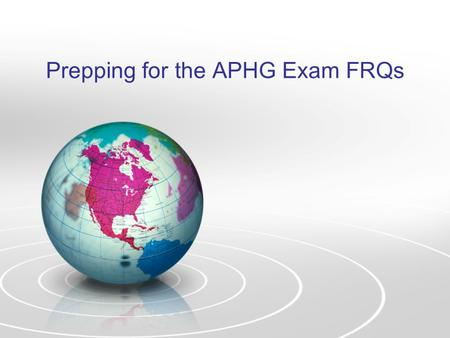 Prepping for the APHG Exam FRQs. Deconstructing the different parts of the APHG exam.