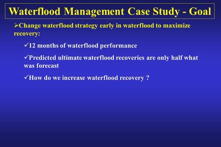 Waterflood Management Case Study - Goal  Change waterflood strategy early in waterflood to maximize recovery: 12 months of waterflood performance Predicted.