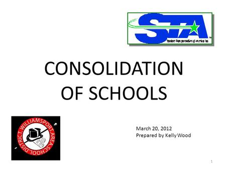 CONSOLIDATION OF SCHOOLS March 20, 2012 Prepared by Kelly Wood 1.