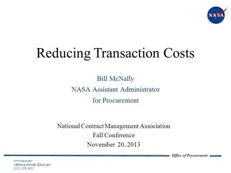 Office of Procurement Reducing Transaction Costs National Contract Management Association Fall Conference November 20, 2013 National Aeronautics and Space.